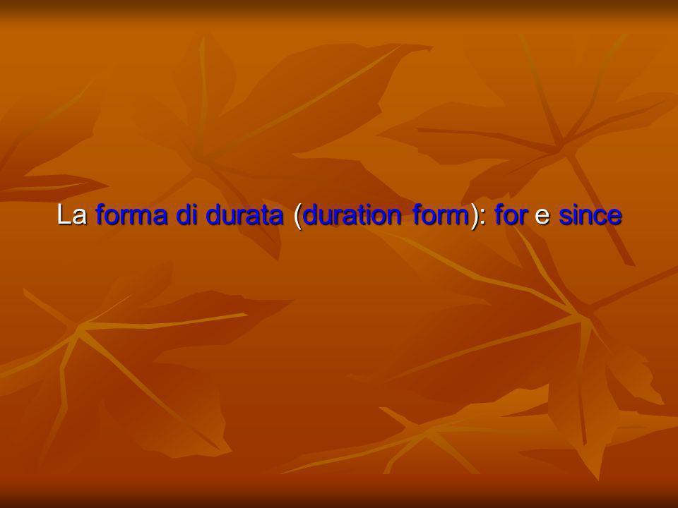 La forma di durata (duration form): for e since