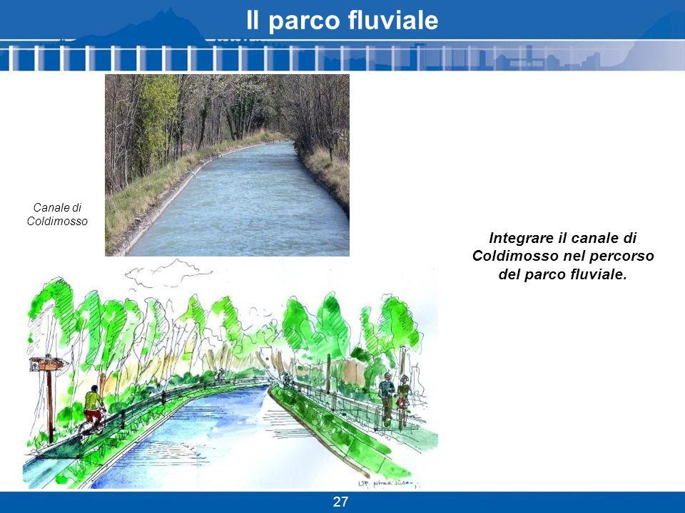 Integrare il canale di Coldimosso nel percorso del parco fluviale.