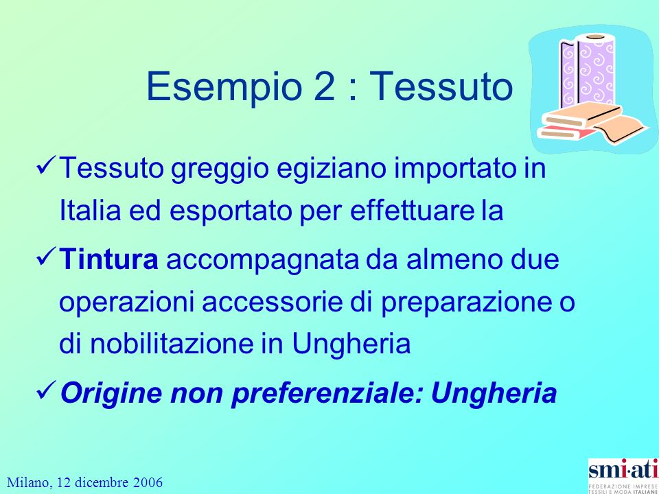 Esempio 2 : Tessuto Tessuto greggio egiziano importato in Italia ed esportato per effettuare la.
