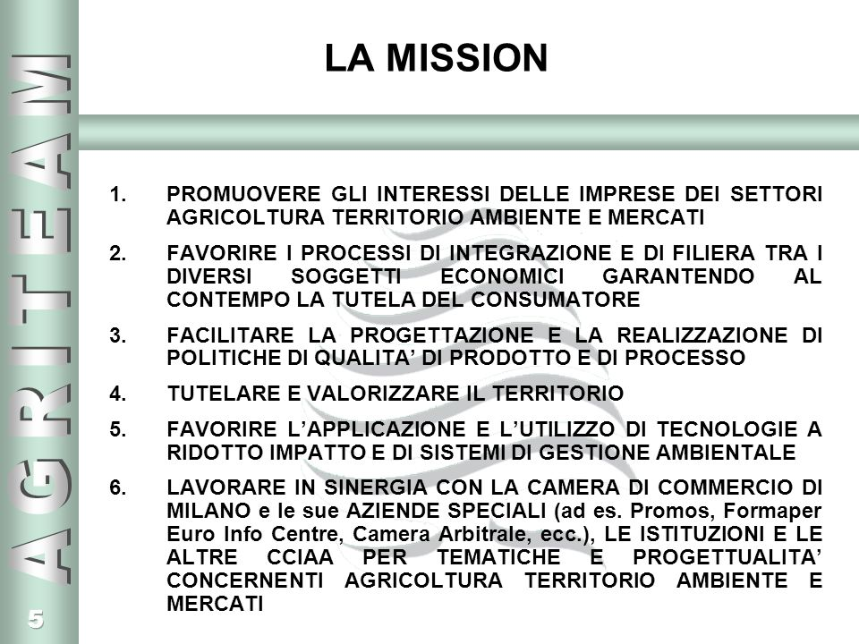 LA MISSION PROMUOVERE GLI INTERESSI DELLE IMPRESE DEI SETTORI AGRICOLTURA TERRITORIO AMBIENTE E MERCATI.