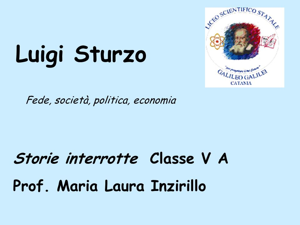 Luigi Sturzo Storie interrotte Classe V A Prof. Maria Laura Inzirillo