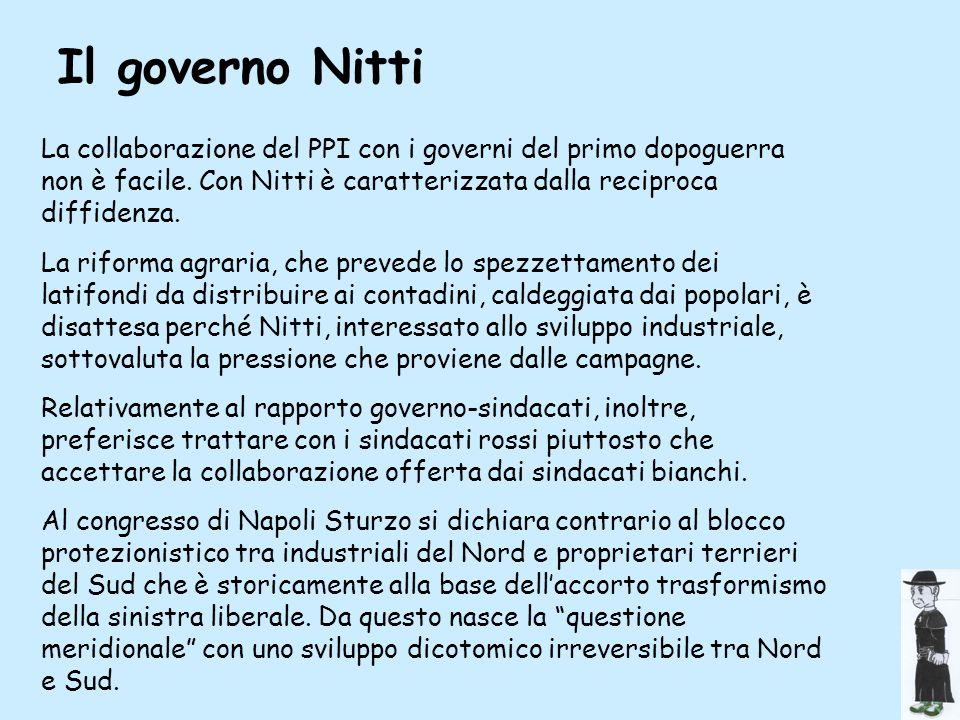 Il governo Nitti La collaborazione del PPI con i governi del primo dopoguerra non è facile. Con Nitti è caratterizzata dalla reciproca diffidenza.