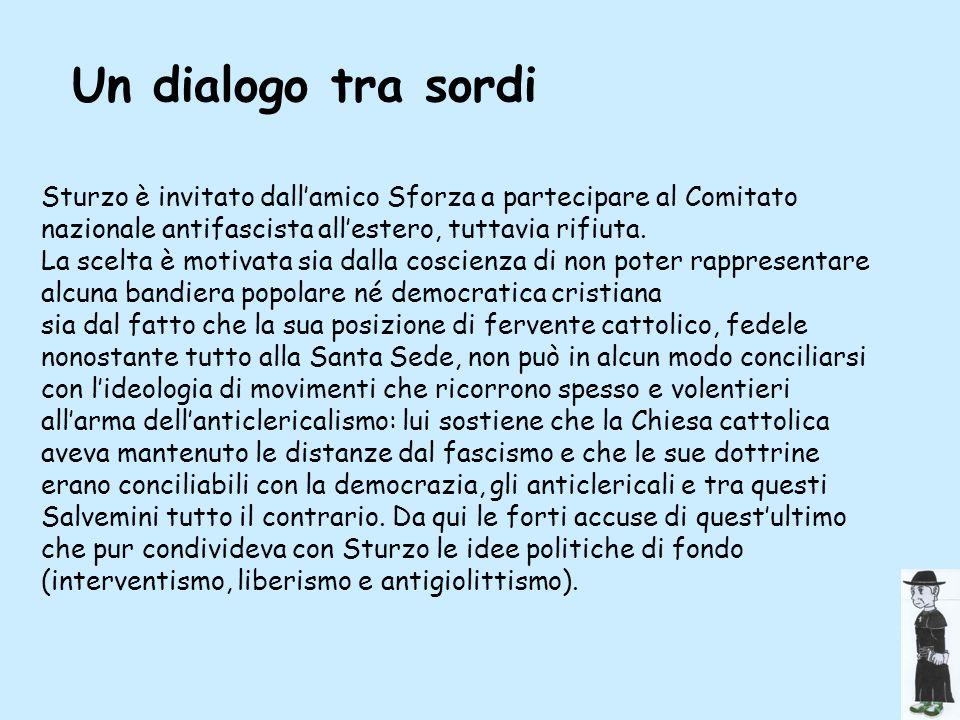Un dialogo tra sordi Sturzo è invitato dall'amico Sforza a partecipare al Comitato nazionale antifascista all'estero, tuttavia rifiuta.