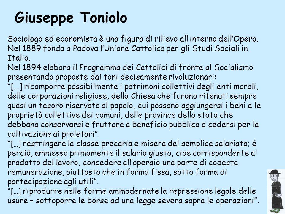Giuseppe Toniolo Sociologo ed economista è una figura di rilievo all'interno dell'Opera.