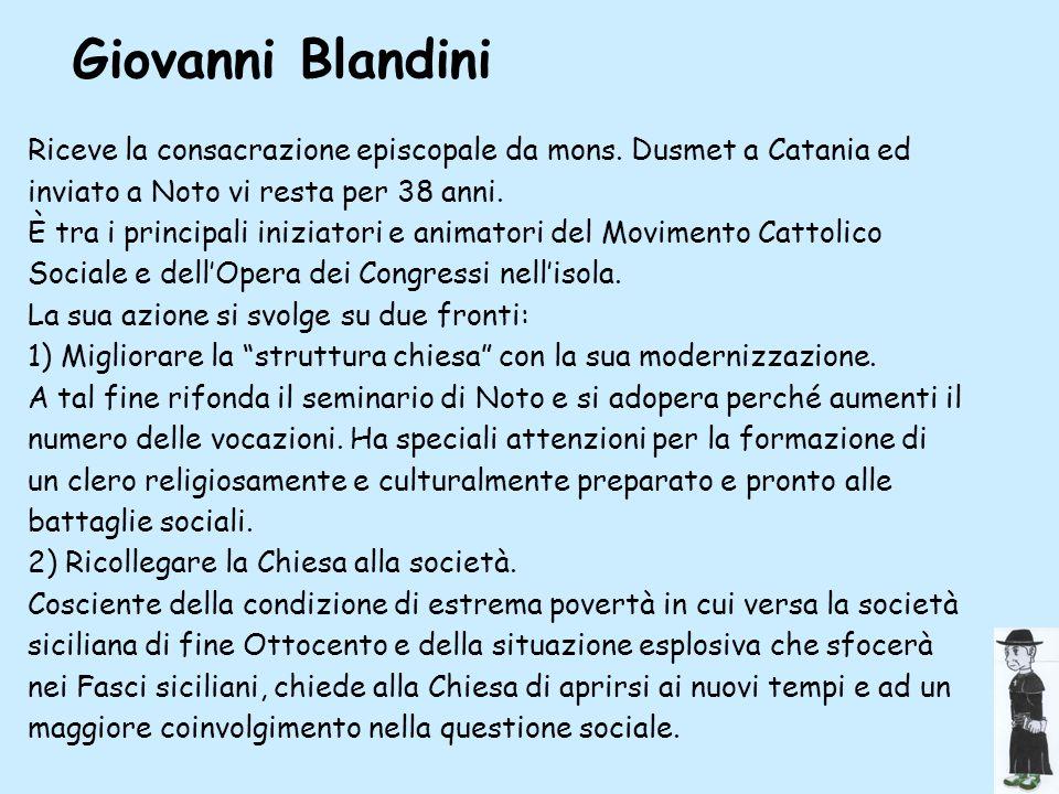Giovanni Blandini Riceve la consacrazione episcopale da mons. Dusmet a Catania ed inviato a Noto vi resta per 38 anni.