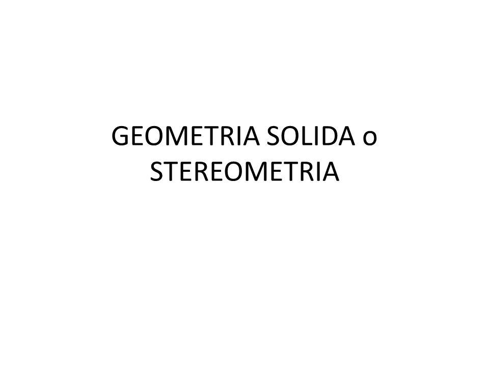 GEOMETRIA SOLIDA o STEREOMETRIA
