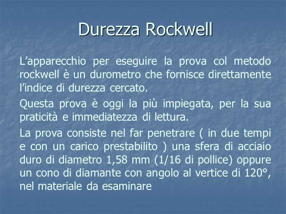 Durezza Rockwell L'apparecchio per eseguire la prova col metodo rockwell è un durometro che fornisce direttamente l'indice di durezza cercato.