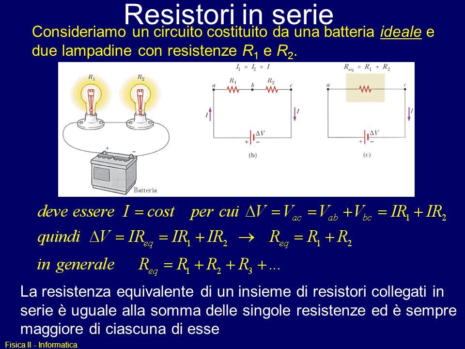 Resistori in serie Consideriamo un circuito costituito da una batteria ideale e due lampadine con resistenze R1 e R2.