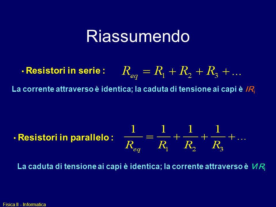Riassumendo Resistori in serie : La corrente attraverso è identica; la caduta di tensione ai capi è IRi.