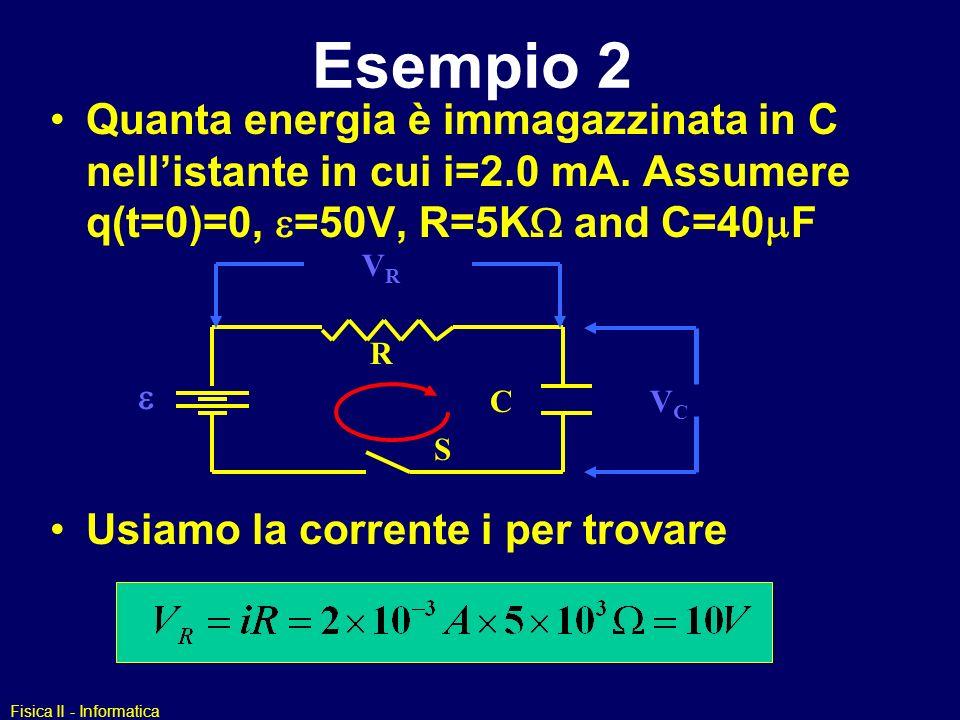 Esempio 2 Quanta energia è immagazzinata in C nell'istante in cui i=2.0 mA. Assumere q(t=0)=0, =50V, R=5K and C=40F.
