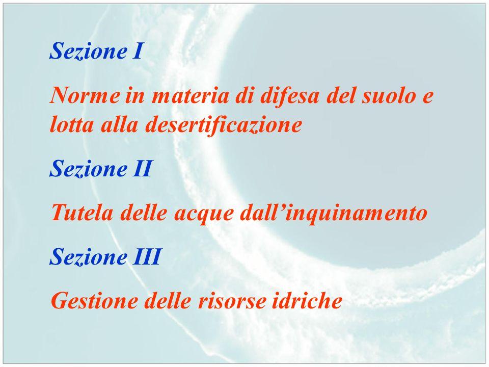 Sezione I Norme in materia di difesa del suolo e lotta alla desertificazione. Sezione II. Tutela delle acque dall'inquinamento.