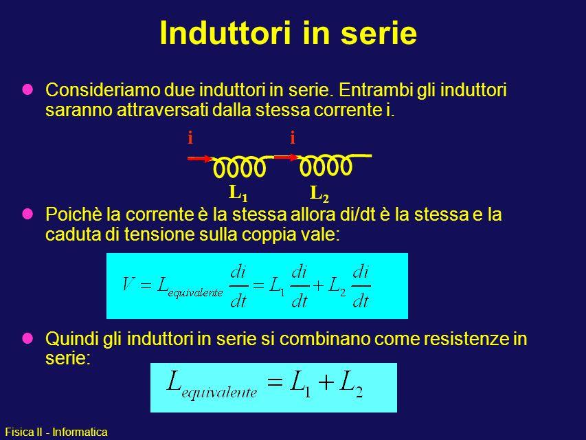 Induttori in serie Consideriamo due induttori in serie. Entrambi gli induttori saranno attraversati dalla stessa corrente i.