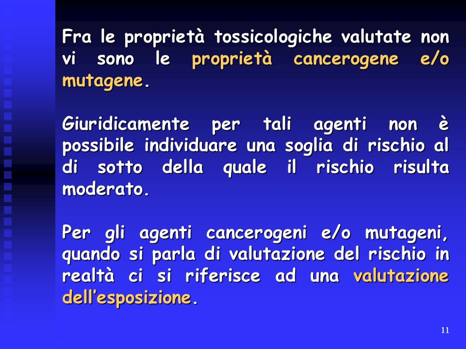 Fra le proprietà tossicologiche valutate non vi sono le proprietà cancerogene e/o mutagene.