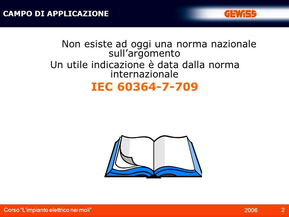 IEC 60364-7-709 Non esiste ad oggi una norma nazionale sull'argomento