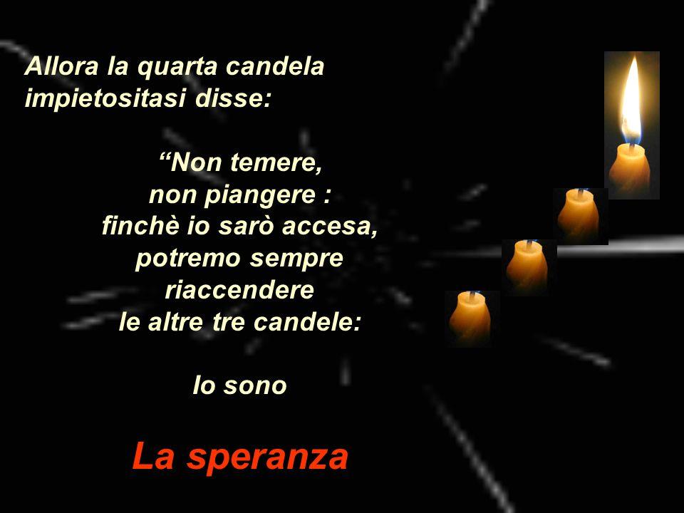 La speranza Allora la quarta candela impietositasi disse: Non temere,