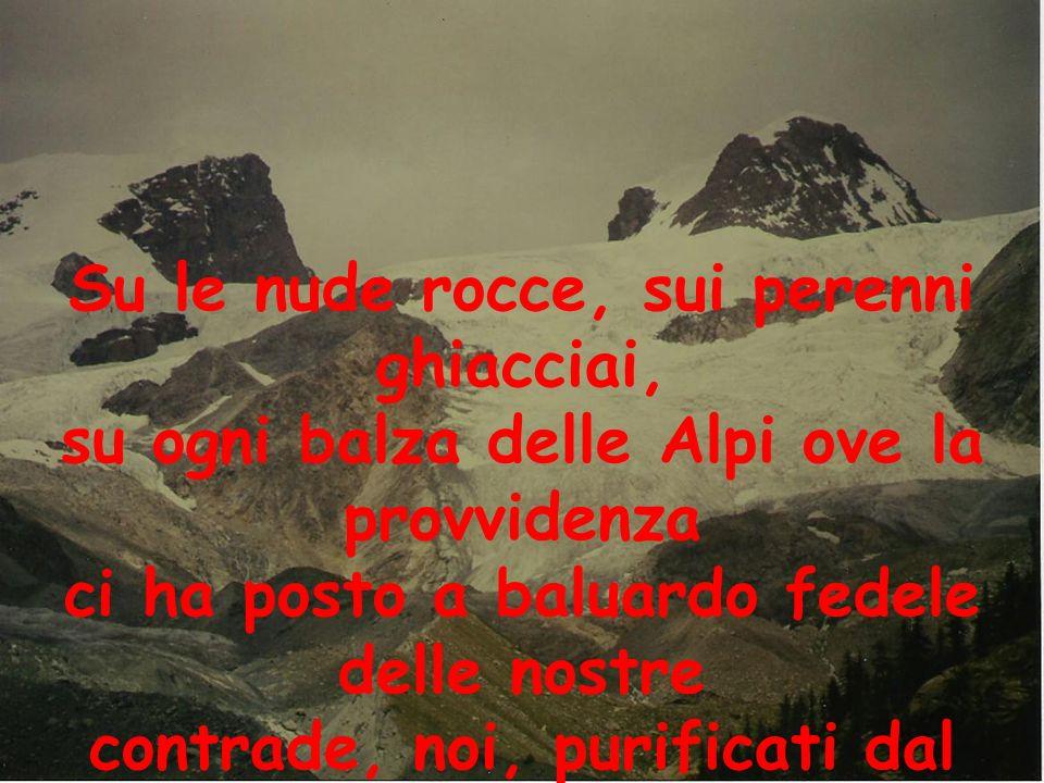 Su le nude rocce, sui perenni ghiacciai, su ogni balza delle Alpi ove la provvidenza ci ha posto a baluardo fedele delle nostre contrade, noi, purificati dal dovere pericolosamente compiuto,