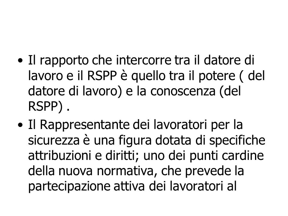 Il rapporto che intercorre tra il datore di lavoro e il RSPP è quello tra il potere ( del datore di lavoro) e la conoscenza (del RSPP) .