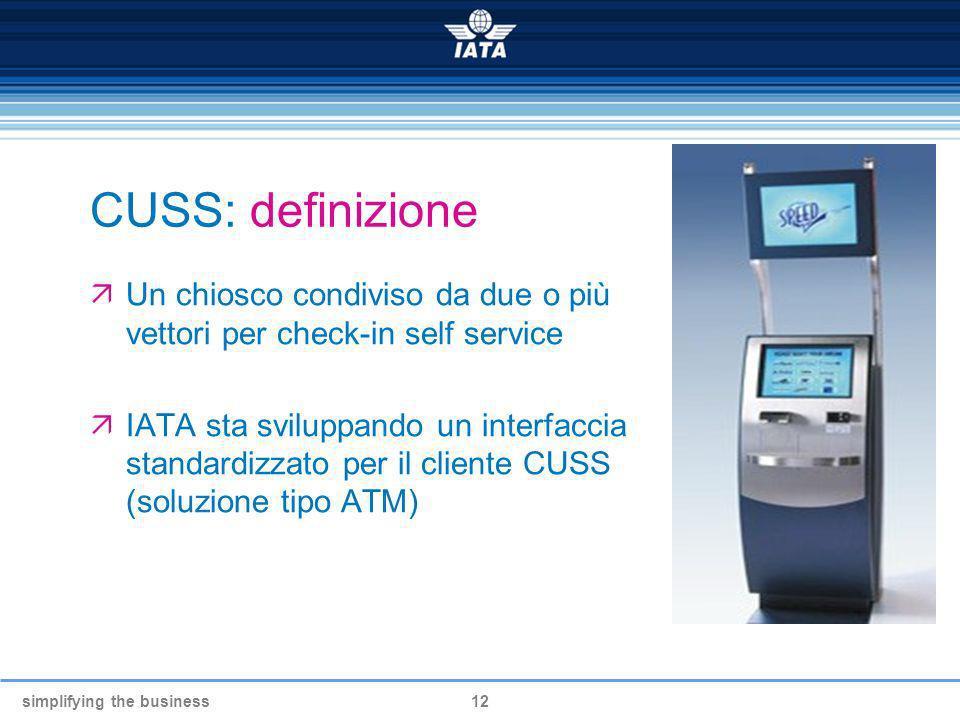 CUSS: definizione Un chiosco condiviso da due o più vettori per check-in self service.