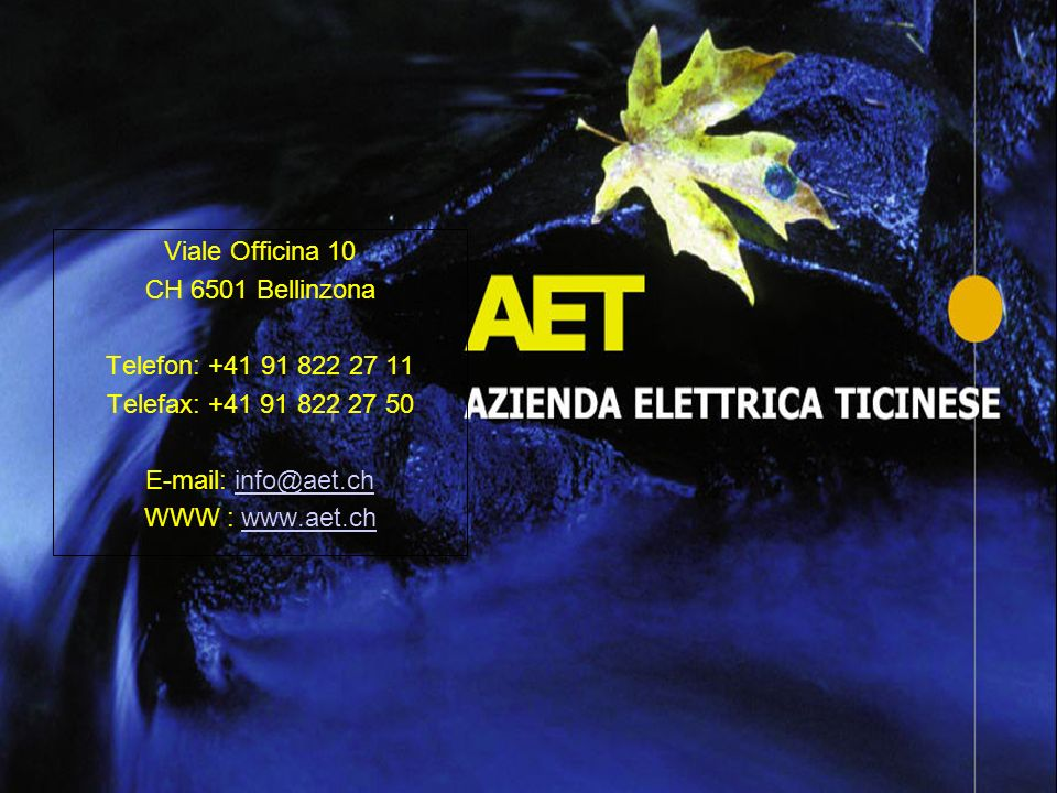 Viale Officina 10 CH 6501 Bellinzona. Telefon: +41 91 822 27 11. Telefax: +41 91 822 27 50. E-mail: info@aet.ch.