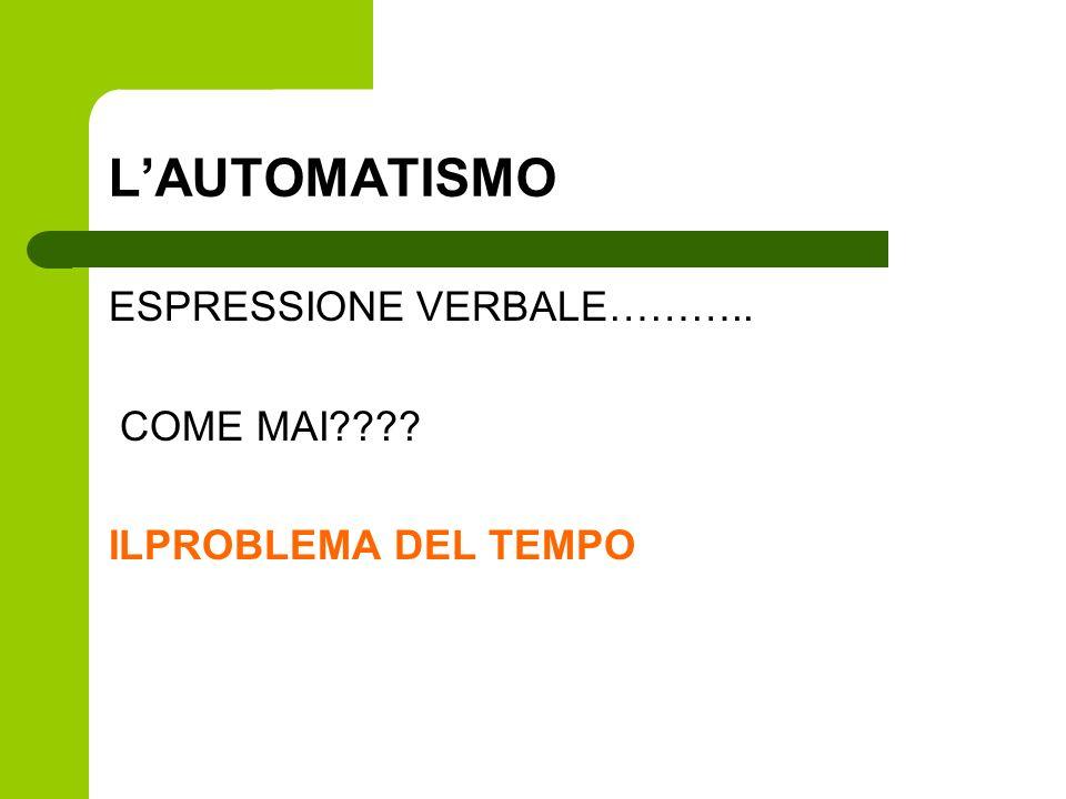 L'AUTOMATISMO ESPRESSIONE VERBALE……….. COME MAI
