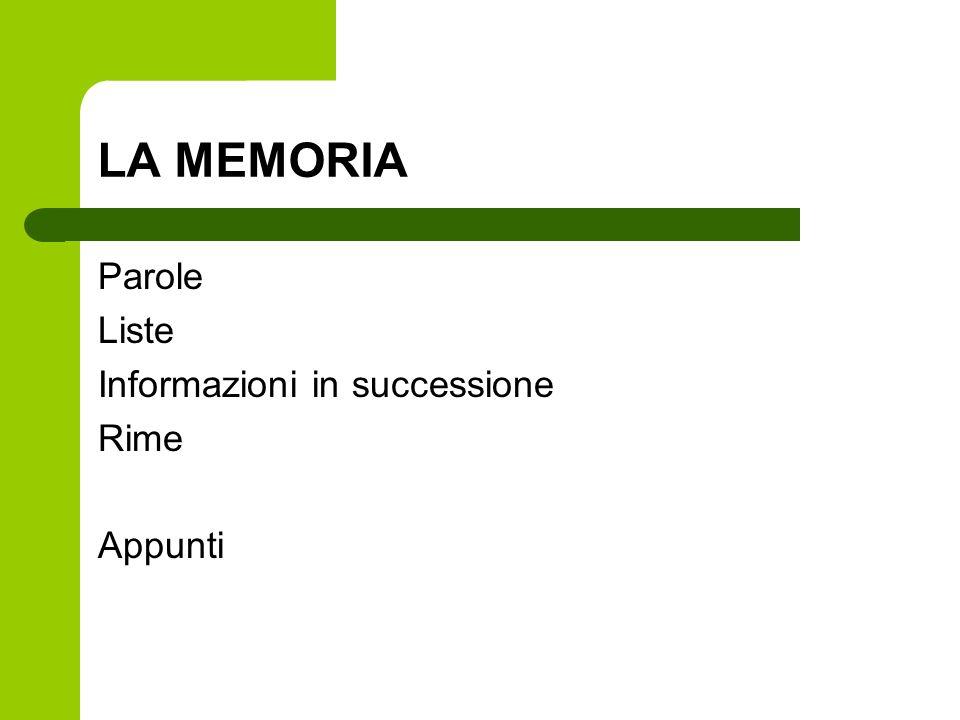 LA MEMORIA Parole Liste Informazioni in successione Rime Appunti