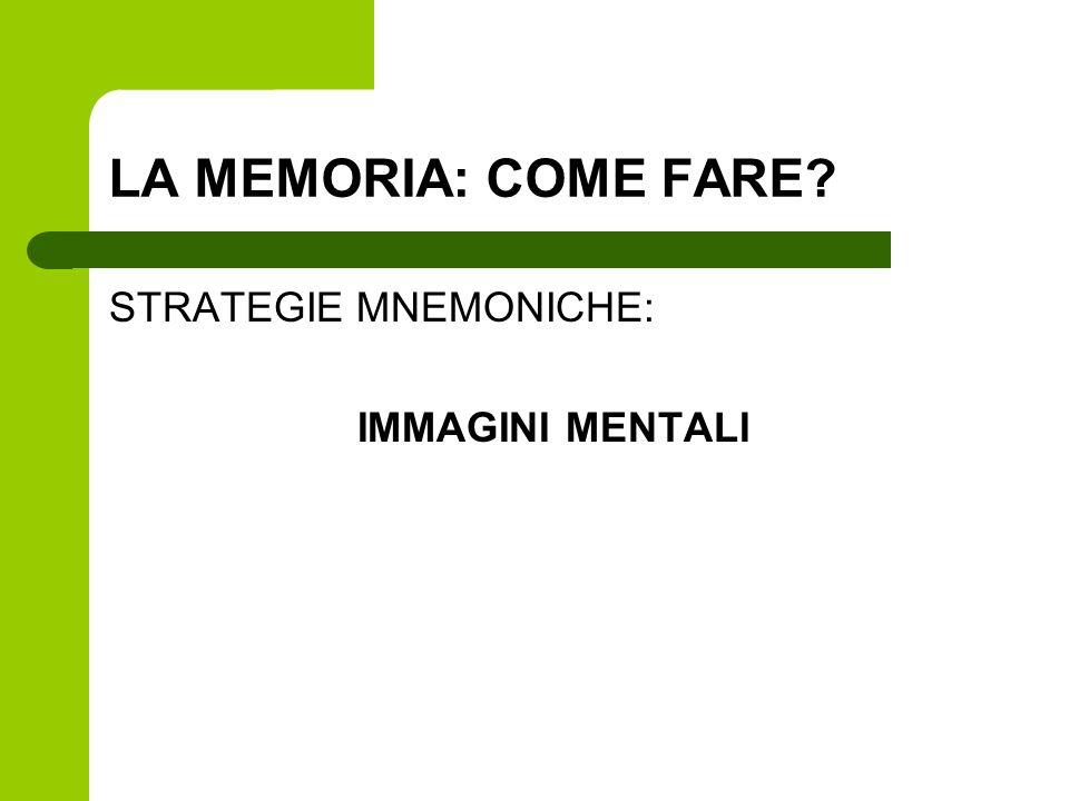 LA MEMORIA: COME FARE STRATEGIE MNEMONICHE: IMMAGINI MENTALI