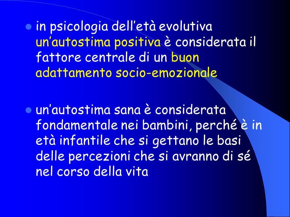in psicologia dell'età evolutiva un'autostima positiva è considerata il fattore centrale di un buon adattamento socio-emozionale