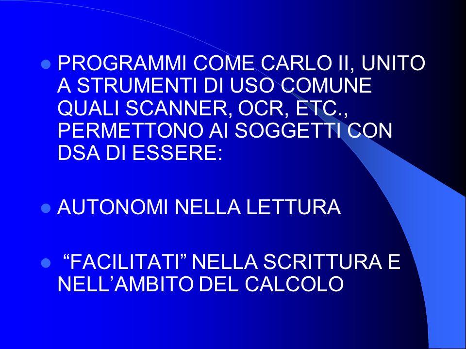 PROGRAMMI COME CARLO II, UNITO A STRUMENTI DI USO COMUNE QUALI SCANNER, OCR, ETC., PERMETTONO AI SOGGETTI CON DSA DI ESSERE: