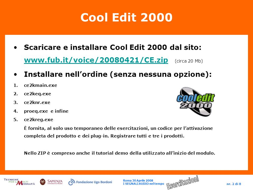 Cool Edit 2000 Scaricare e installare Cool Edit 2000 dal sito: www.fub.it/voice/20080421/CE.zip (circa 20 Mb)