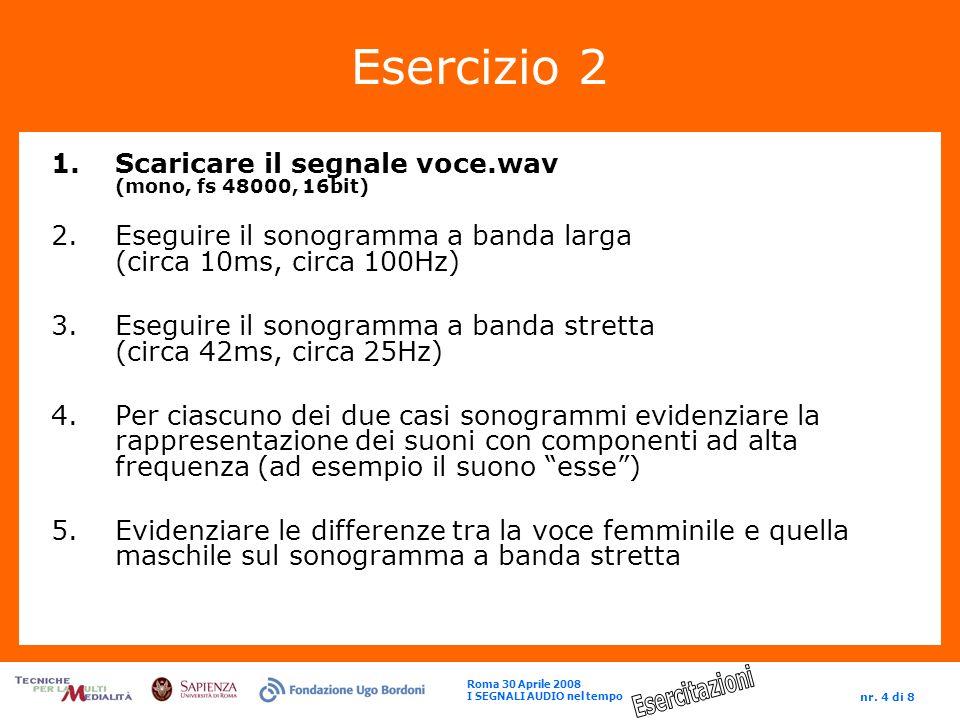 Esercizio 2 Scaricare il segnale voce.wav (mono, fs 48000, 16bit)