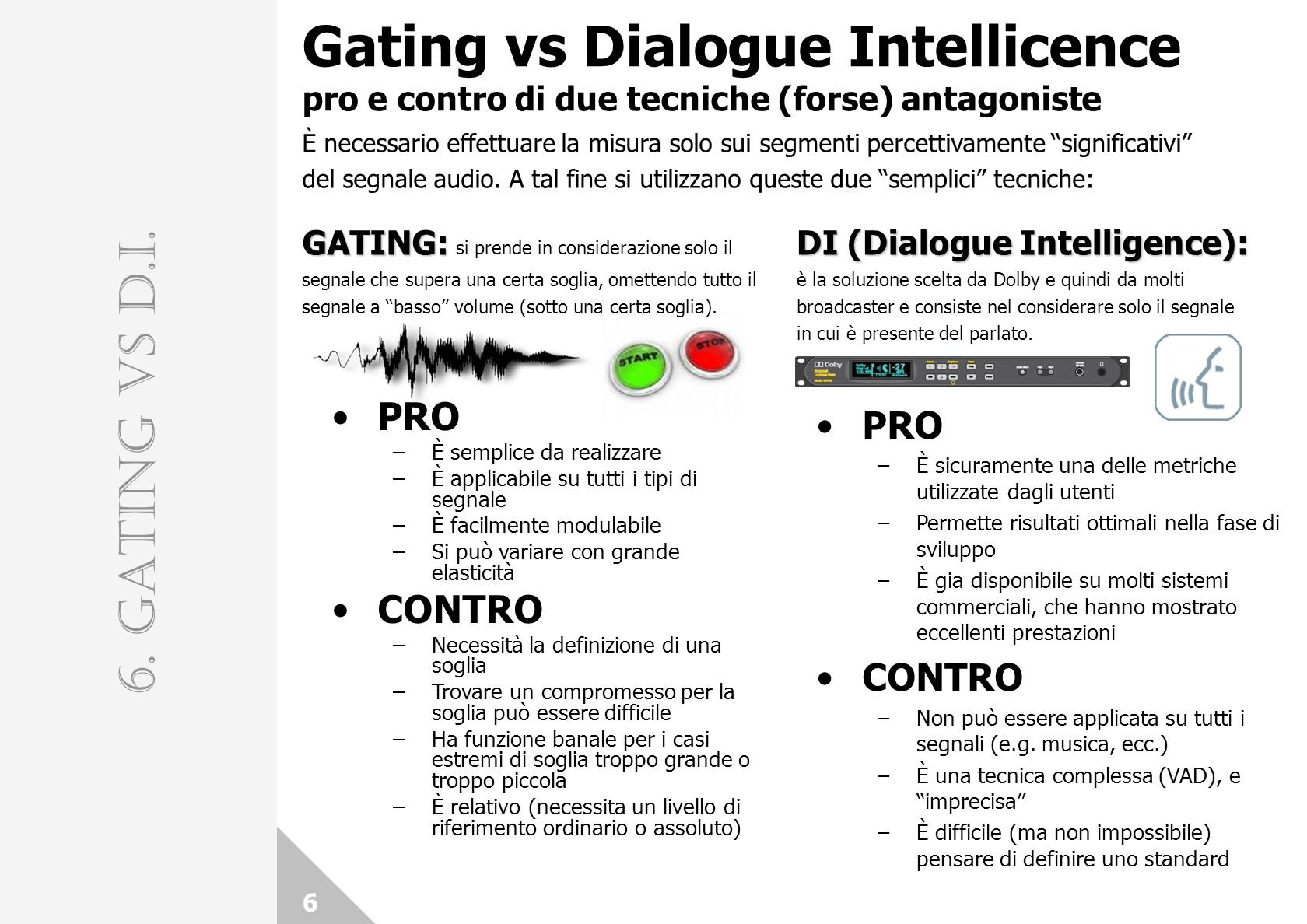 Gating vs Dialogue Intellicence