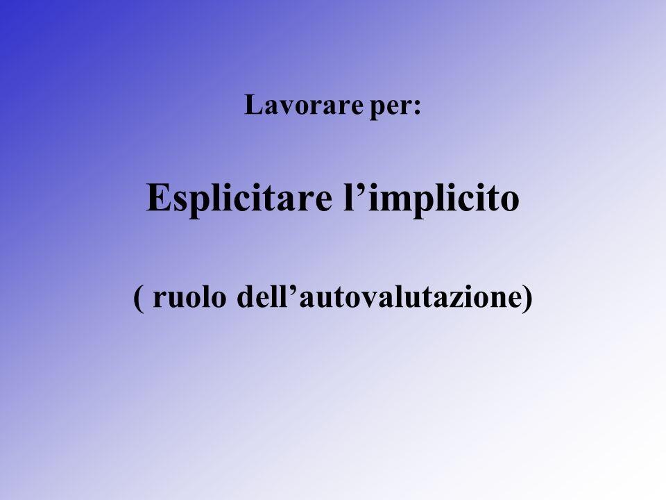 Esplicitare l'implicito ( ruolo dell'autovalutazione)