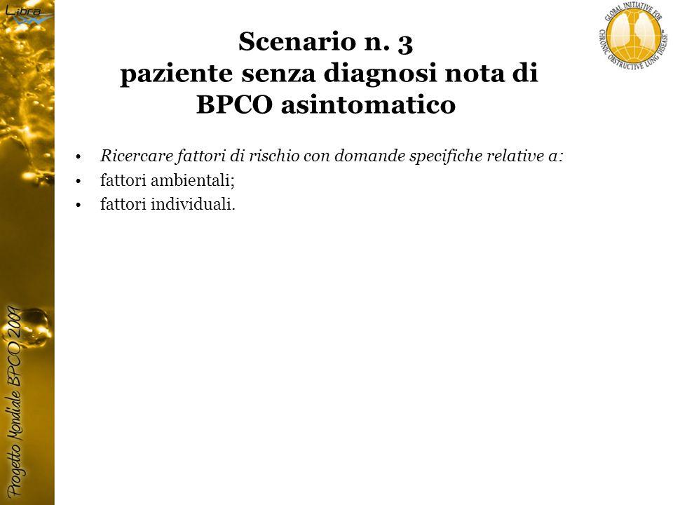 Scenario n. 3 paziente senza diagnosi nota di BPCO asintomatico