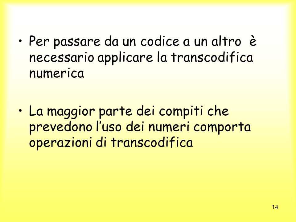 Per passare da un codice a un altro è necessario applicare la transcodifica numerica