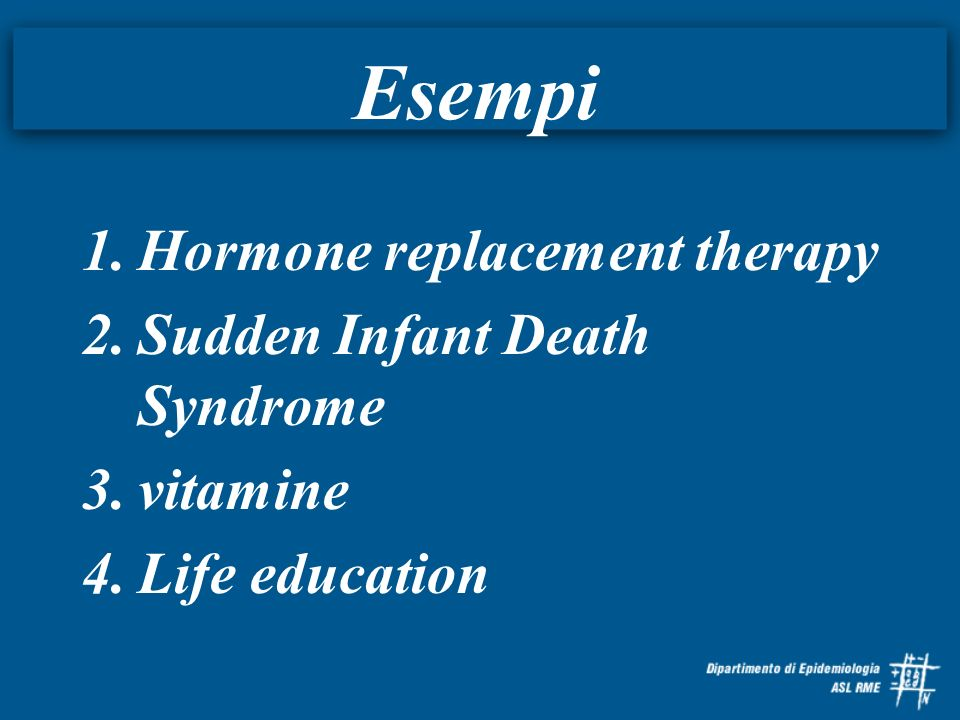 Esempi Hormone replacement therapy Sudden Infant Death Syndrome