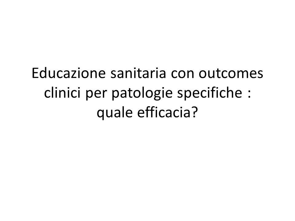 Educazione sanitaria con outcomes clinici per patologie specifiche : quale efficacia
