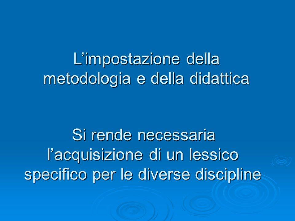 L'impostazione della metodologia e della didattica