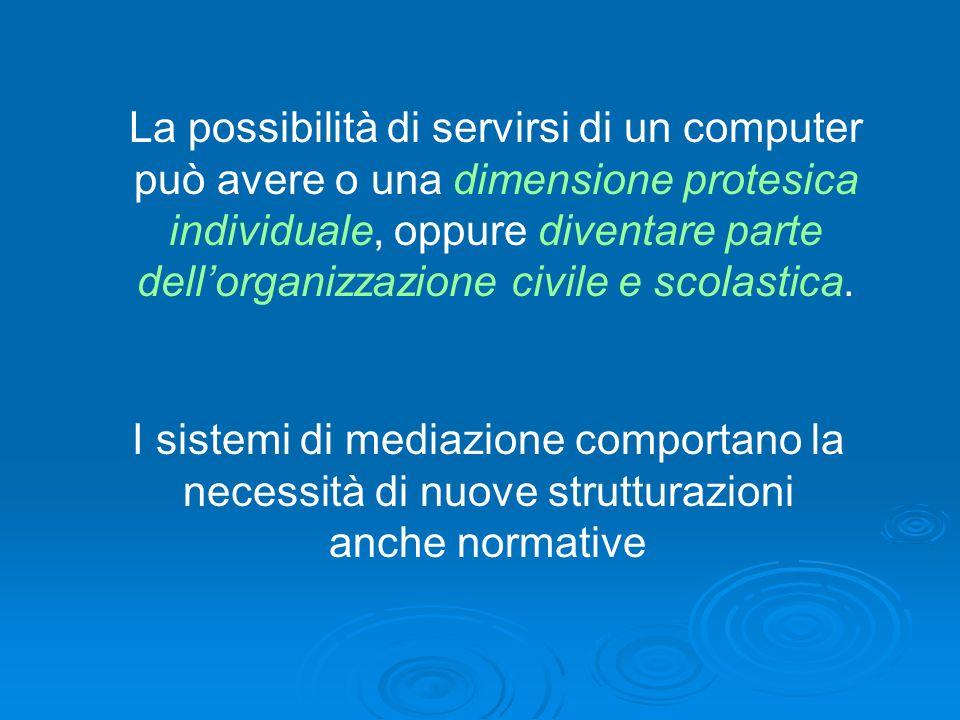 La possibilità di servirsi di un computer può avere o una dimensione protesica individuale, oppure diventare parte dell'organizzazione civile e scolastica.