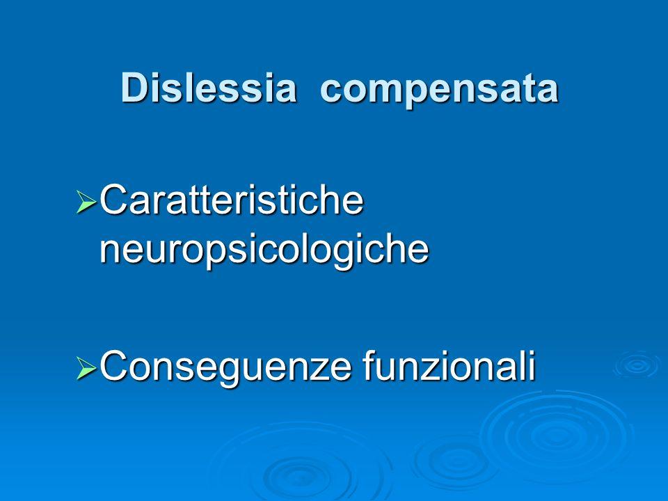 Dislessia compensata Caratteristiche neuropsicologiche Conseguenze funzionali