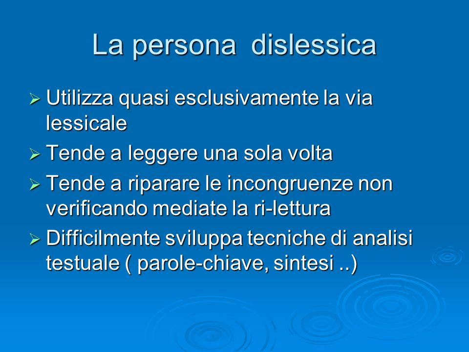 La persona dislessica Utilizza quasi esclusivamente la via lessicale