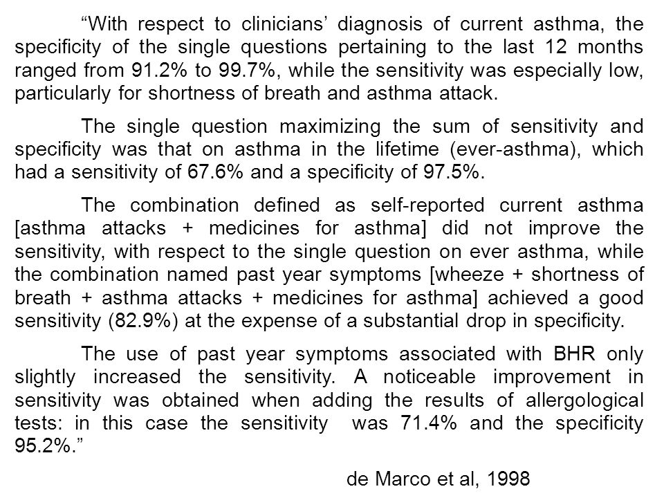 With respect to clinicians' diagnosis of current asthma, the specificity of the single questions pertaining to the last 12 months ranged from 91.2% to 99.7%, while the sensitivity was especially low, particularly for shortness of breath and asthma attack.