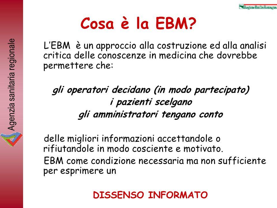 Cosa è la EBM L'EBM è un approccio alla costruzione ed alla analisi critica delle conoscenze in medicina che dovrebbe permettere che: