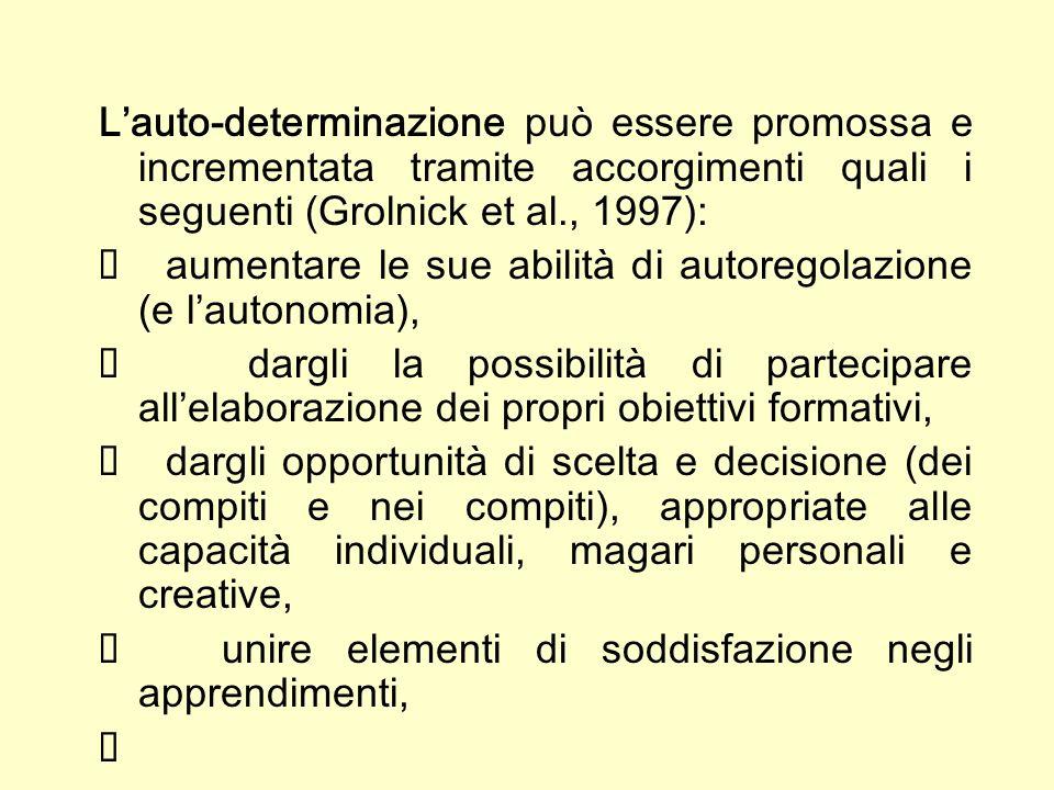 L'auto-determinazione può essere promossa e incrementata tramite accorgimenti quali i seguenti (Grolnick et al., 1997):