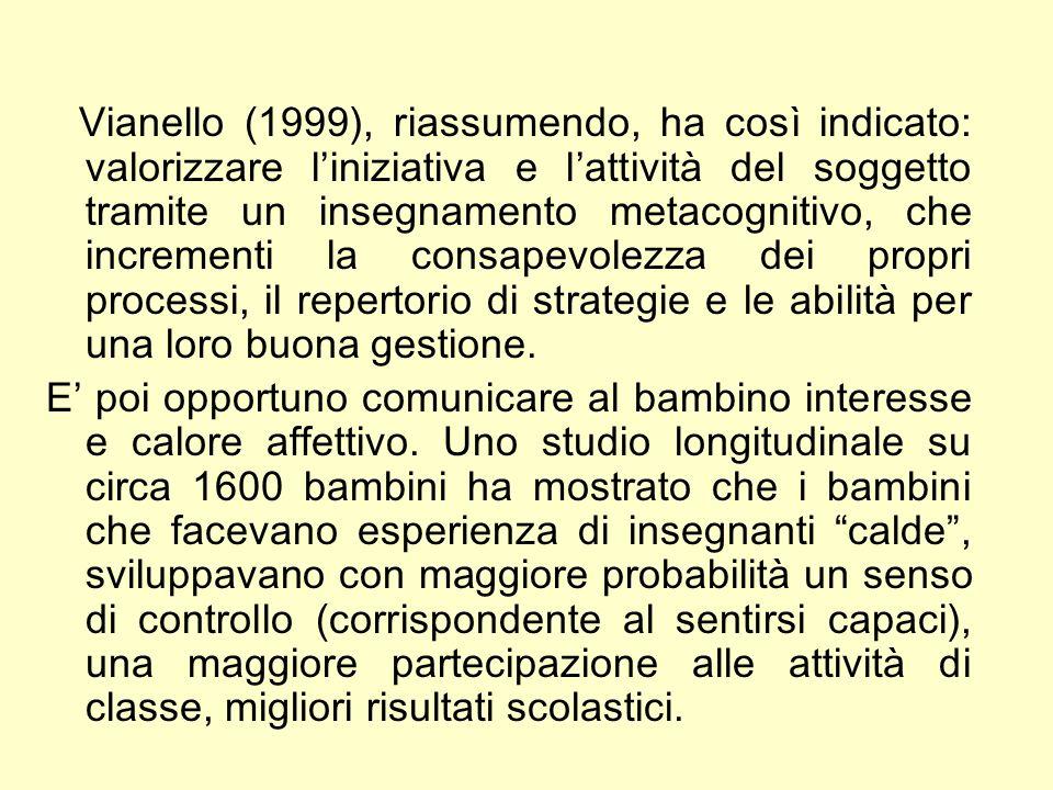 Vianello (1999), riassumendo, ha così indicato: valorizzare l'iniziativa e l'attività del soggetto tramite un insegnamento metacognitivo, che incrementi la consapevolezza dei propri processi, il repertorio di strategie e le abilità per una loro buona gestione.