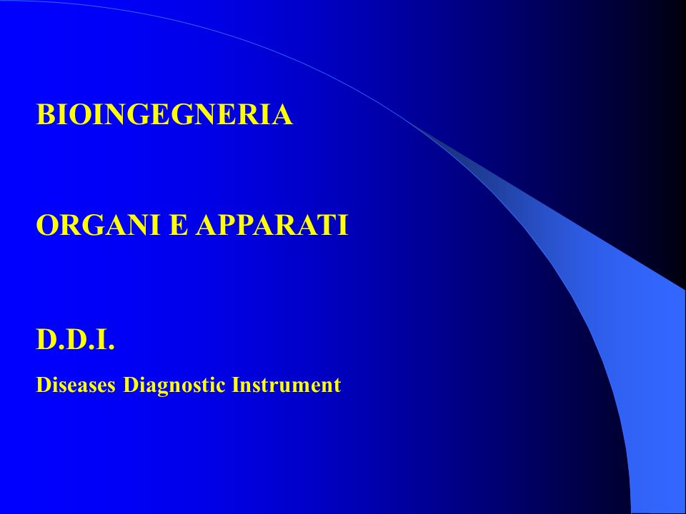 BIOINGEGNERIA ORGANI E APPARATI D.D.I. Diseases Diagnostic Instrument