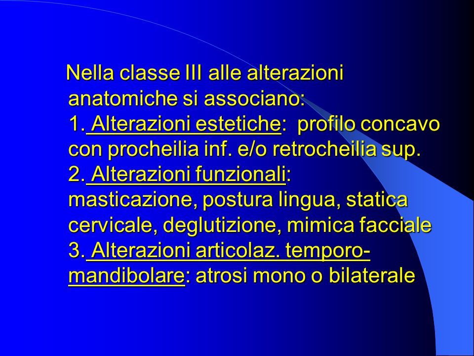 Nella classe III alle alterazioni anatomiche si associano: 1