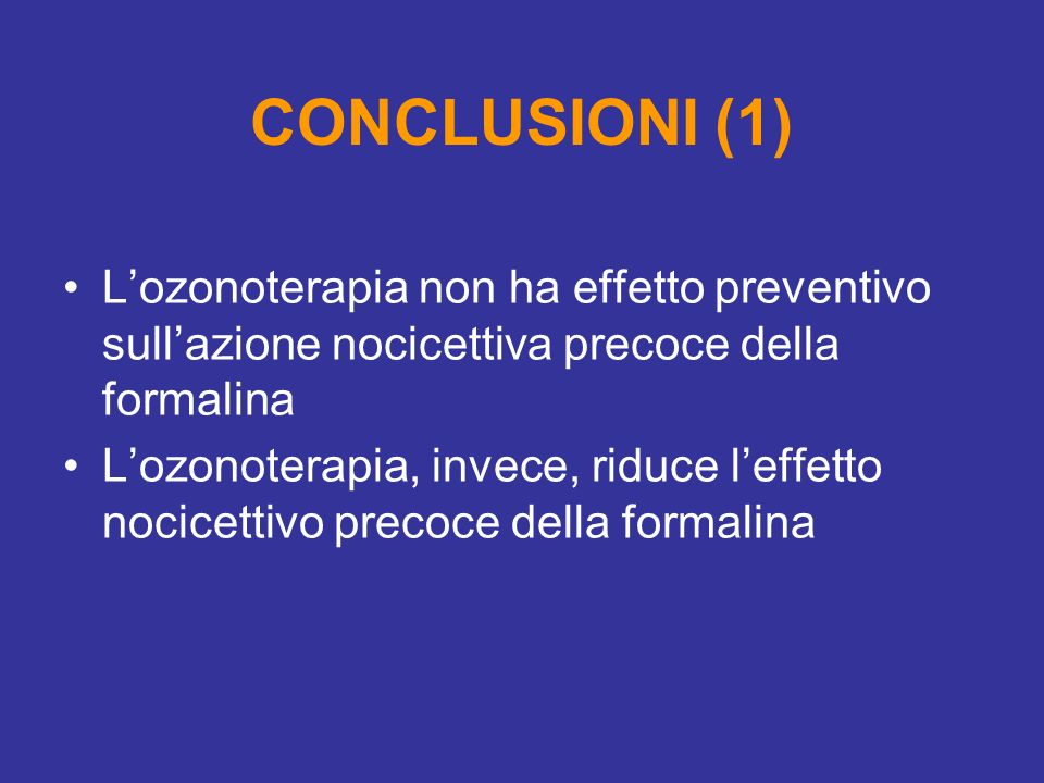 CONCLUSIONI (1) L'ozonoterapia non ha effetto preventivo sull'azione nocicettiva precoce della formalina.