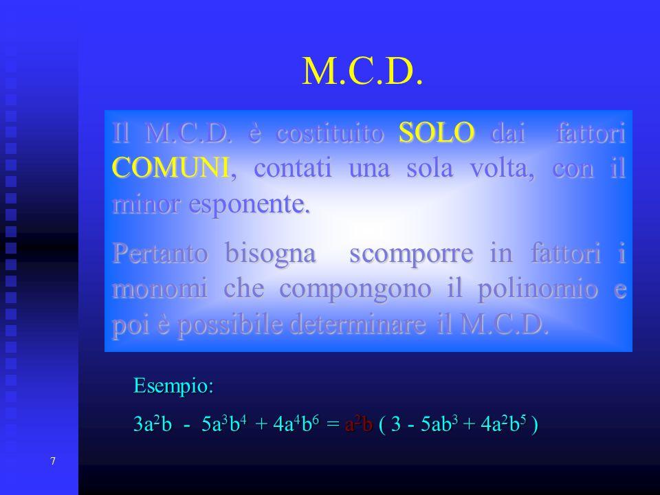 18/04/10 18/04/10. M.C.D. Il M.C.D. è costituito SOLO dai fattori COMUNI, contati una sola volta, con il minor esponente.