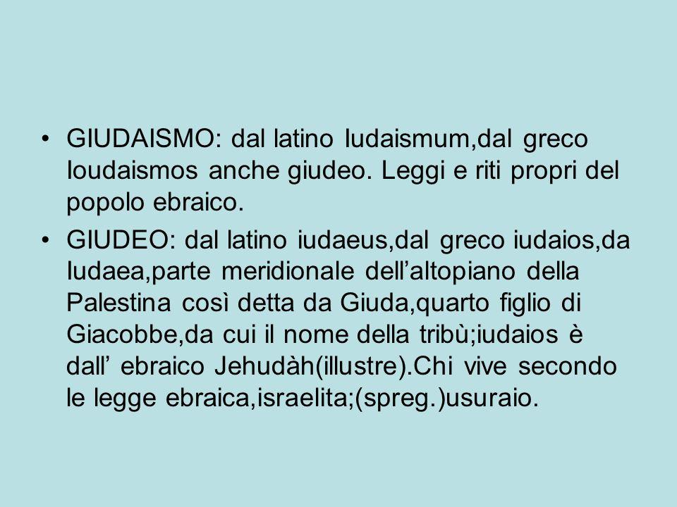 GIUDAISMO: dal latino Iudaismum,dal greco Ioudaismos anche giudeo