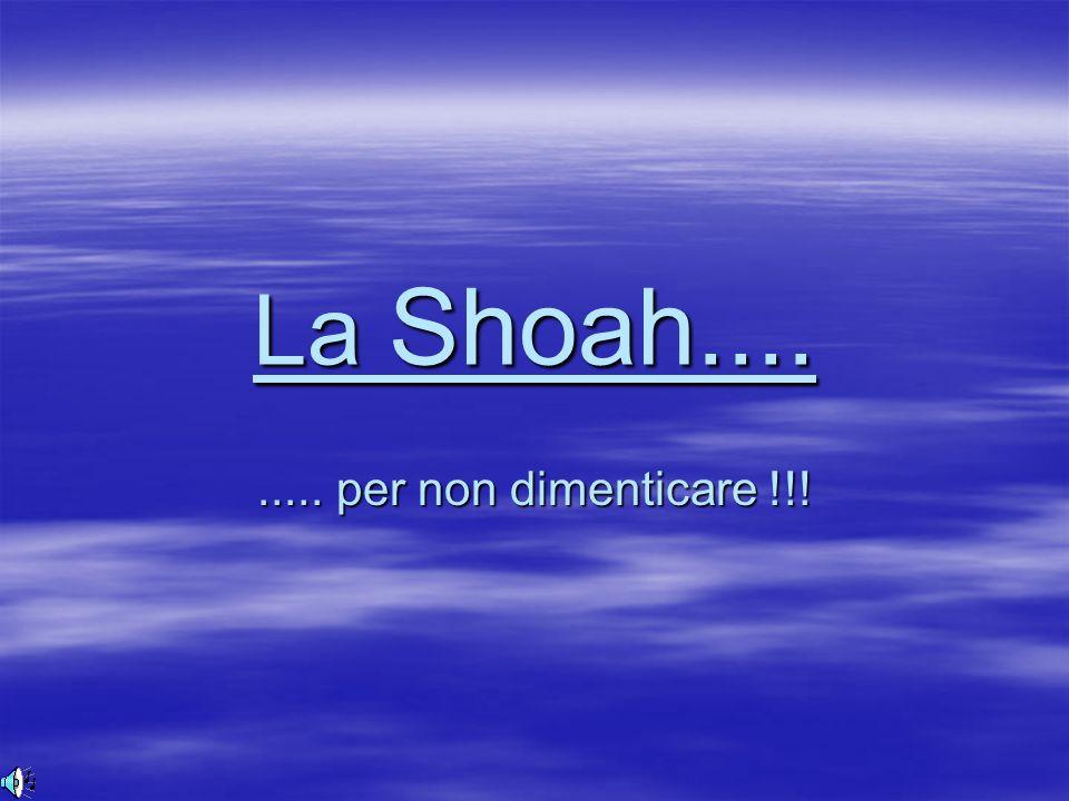 La Shoah.... ..... per non dimenticare !!!